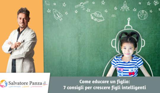 Come educare un figlio: 7 consigli per crescere figli intelligenti